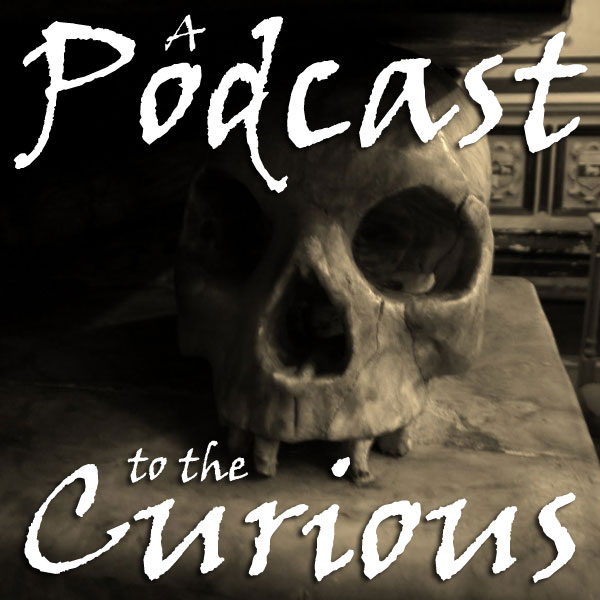 A Podcast to the Curious
